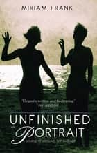 An Unfinished Portrait ebook by Miriam Frank