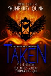 Taken (The Blood Spell, The Fugitives, and The Firemancer's Son) ebook by Humphrey Quinn,Rachel D'aigle