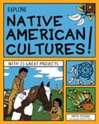 Explore Native American Cultures! - With 25 Great Projects ebook by Anita Yasuda, Jennifer Keller