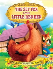 The Sly Fox and The Little Red Hen - Uncle Moon's Fairy Tales ebook by Anuj Chawla