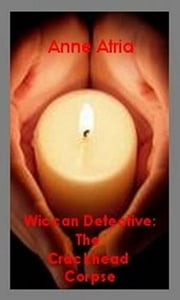 Wiccan Detective: the Crackhead Corpse ebook by Anne Atria