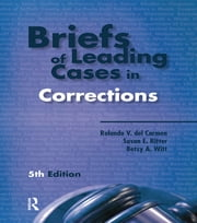 Briefs of Leading Cases in Corrections ebook by Rolando V. del Carmen,Susan E. Ritter,Betsy A. Witt