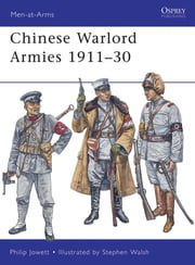 Chinese Warlord Armies 1911–30 ebook by Philip Jowett,Stephen Walsh