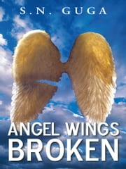 Angel Wings Broken ebook by S.N. Guga