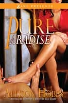 Pure Paradise eBook by Allison Hobbs