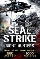 SEAL Strike: Night Hunters ebook by Eric Meyer, Todd McLeod