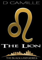 The Lion - The Black Land Series, #1 ebook by D. Camille