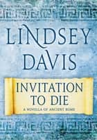 Invitation to Die - A Novella of Ancient Rome ebook by Lindsey Davis