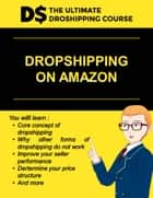 How to create substantial income from dropshipping on amazon. - Sell over 100000 products with no inventory. The exact blueprint to dominate the market. eBook by Francis Lee Dauphinais