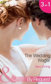 The Wedding Wager: Dakota Daddy / Montana Mistress / Wyoming Wedding (Mills & Boon By Request) (Stetsons & CEOs, Book 13) ebook by Sara Orwig