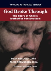 God Broke Through - The Story of Chile's Methodist Pentecostals ebook by Dean Helland,Alice Rasmussen