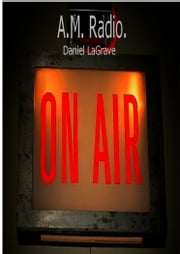 A.M. Radio ebook by Daniel LaGrave