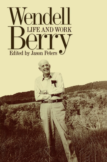 Wendell Berry - Life and Work ebook by