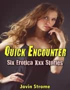Quick Encounter: Six Erotica Xxx Stories ebook by Javin Strome