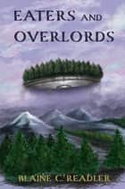 Eaters and Overlords ebook by Blaine Readler