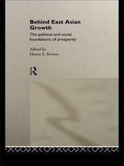 Behind East Asian Growth - The Political and Social Foundations of Prosperity ebook by