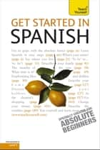 Get Started in Beginner's Spanish: Teach Yourself ebook by Mark Stacey,Angela Gonzalez Hevia