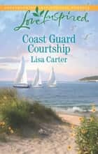 Coast Guard Courtship (Mills & Boon Love Inspired) ebook by Lisa Carter