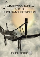 Rainbow's Shadow and the Covenant of Wisdom ebook by John Cicero