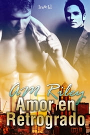 Amor En Retrogrado ebook by A.M. Riley