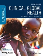 Essential Clinical Global Health ebook by Brett D. Nelson