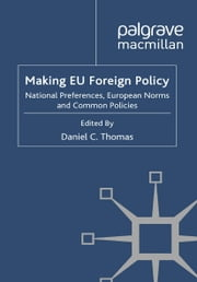 Making EU Foreign Policy - National Preferences, European Norms and Common Policies ebook by D. Thomas