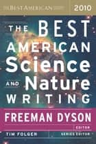 The Best American Science and Nature Writing 2010 eBook by Tim Folger, Freeman Dyson