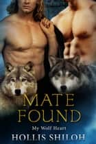 Mate Found - My Wolf Heart, #1 ebook by Hollis Shiloh