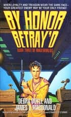 By Honor Betray'd - Mageworlds #3 ebook by Debra Doyle, James D. Macdonald