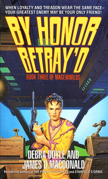 By Honor Betray'd - Book Three of Mageworlds ebook by Debra Doyle,James D. Macdonald