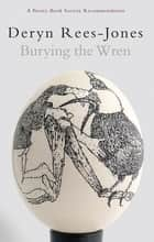 Burying the Wren ebook by Deryn Rees-Jones