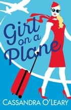 Girl on a Plane: A sexy, sassy, holiday read ebook by Cassandra O'Leary