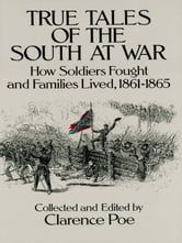 True Tales of the South at War: How Soldiers Fought and Families Lived, 1861-1865 ebook by Clarence Poe