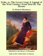 Frida, or, The Lover's Leap: A Legend of the West Country From Slain By The Doones ebook by Sir Richard Blackmore