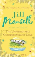 The Unpredictable Consequences of Love - A feel-good novel filled with seaside secrets ebook by Jill Mansell