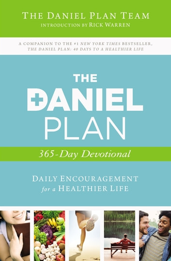 The Daniel Plan 365-Day Devotional - Daily Encouragement for a Healthier Life ebook by Daniel Plan Team, The