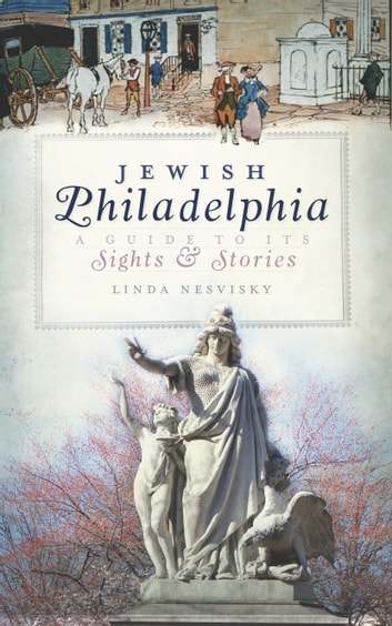 Jewish Philadelphia - A Guide to Its Sights & Stories ebook by Linda Nesvisky