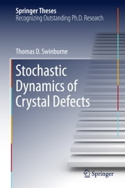 Stochastic Dynamics of Crystal Defects ebook by Thomas Swinburne