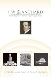 F.W. Blanchard:First President of the Hollywood Bowl ebook by Nelson,Beverly Blanchard