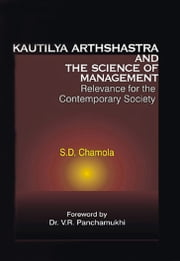 Kautilya Arthshastra and the Science of Management Relevance for the Contemporary Society ebook by S.D. Chamola