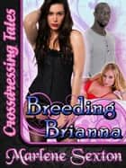 Breeding Brianna (Crossdressing Tales) ebook by Marlene Sexton