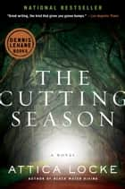 The Cutting Season: A Novel ebook by Attica Locke