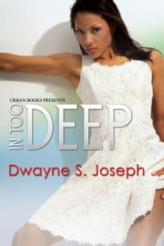 In Too Deep ebook by Dwayne S. Joseph
