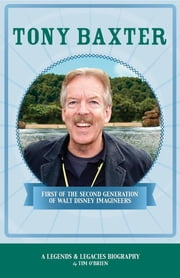 Tony Baxter - First of the Second Generation of Walt Disney Imagineers ebook by Tim O'Brien