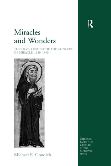 Miracles and Wonders - The Development of the Concept of Miracle, 1150-1350 ebook by Michael E. Goodich