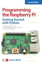 Programming the Raspberry Pi, Second Edition: Getting Started with Python ebook by Simon Monk