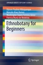 Ethnobotany for Beginners ebook by Ulysses Paulino Albuquerque,Marcelo Alves Ramos,Washington Soares Ferreira Júnior,Patrícia Muniz de Medeiros