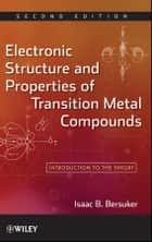 Electronic Structure and Properties of Transition Metal Compounds ebook by Isaac B. Bersuker