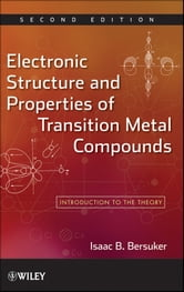 Electronic Structure and Properties of Transition Metal Compounds - Introduction to the Theory ebook by Isaac B. Bersuker