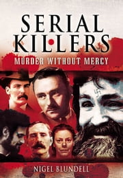 Serial Killers: Murder Without Mercy ebook by Blundell, Nigel